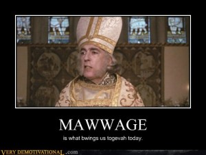 Mawwage is what bwings us togevah today...