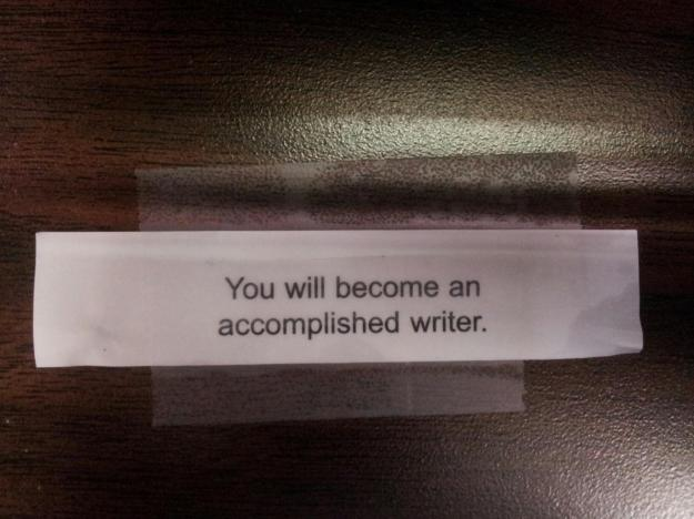 I went out for lunch today and ate at the local Chinese place.  This was my fortune.  I've had one fortune cookie come true already; why not two?Photo by Kay Kauffman